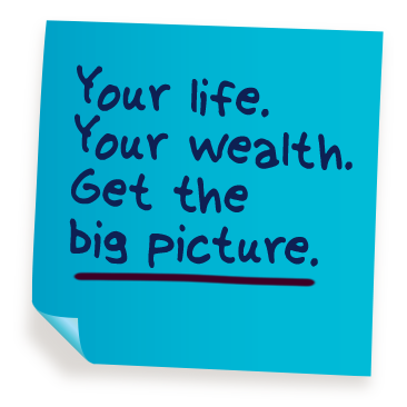 Your life. Your wealth. Get the big picture.