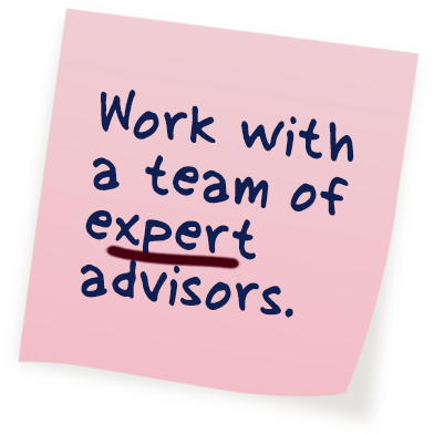 Work with a team of expert advisors.